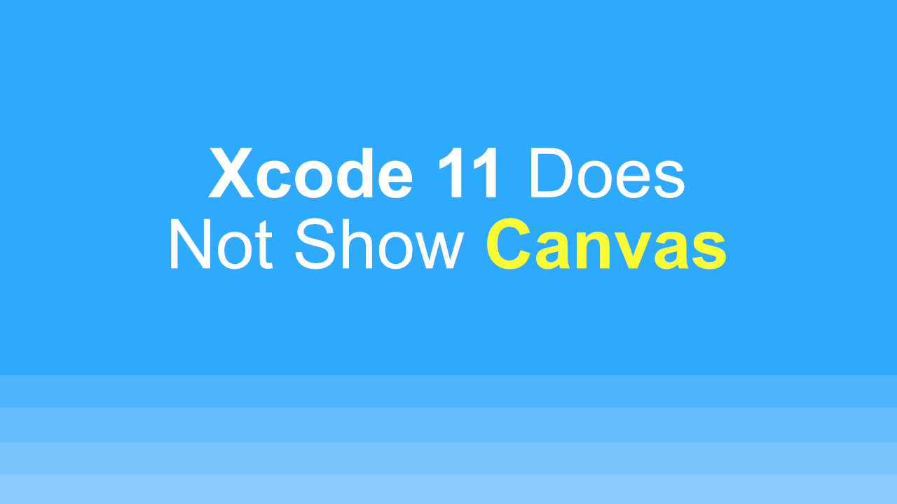Xcode 11 Does Not Show Canvas