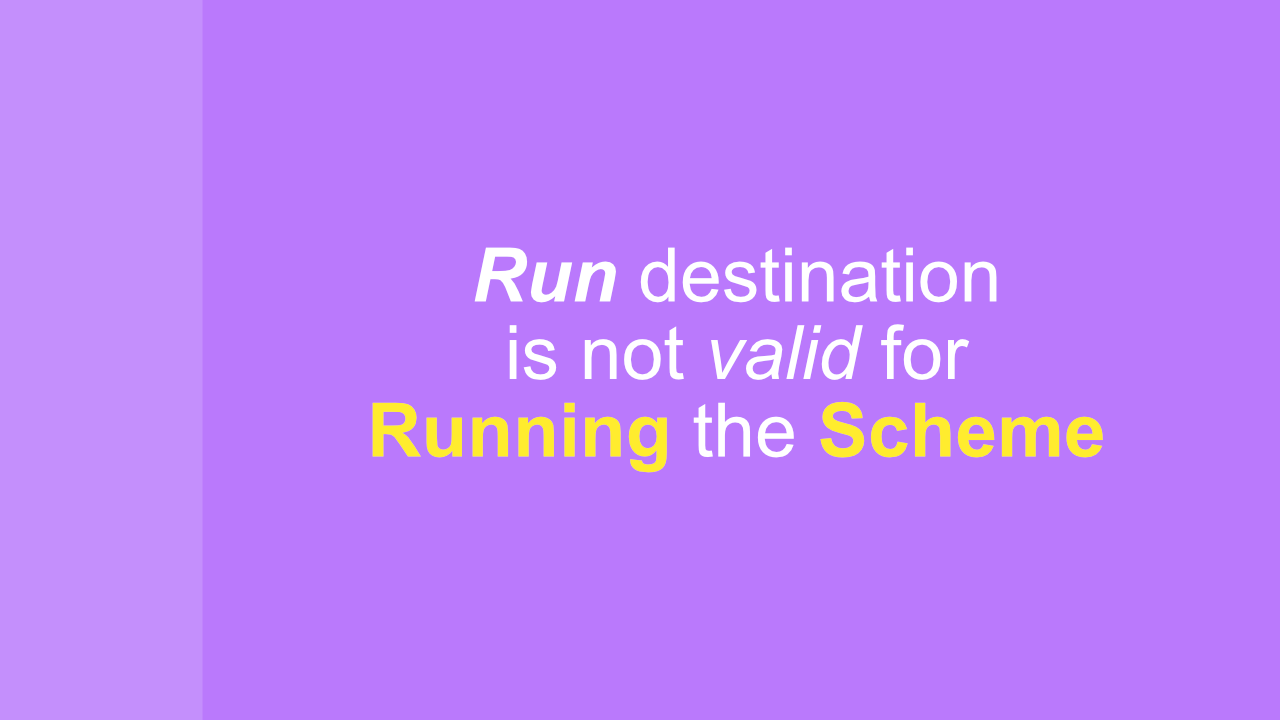"Fix ""the Run Destination Is Not Valid for Running the Scheme"""