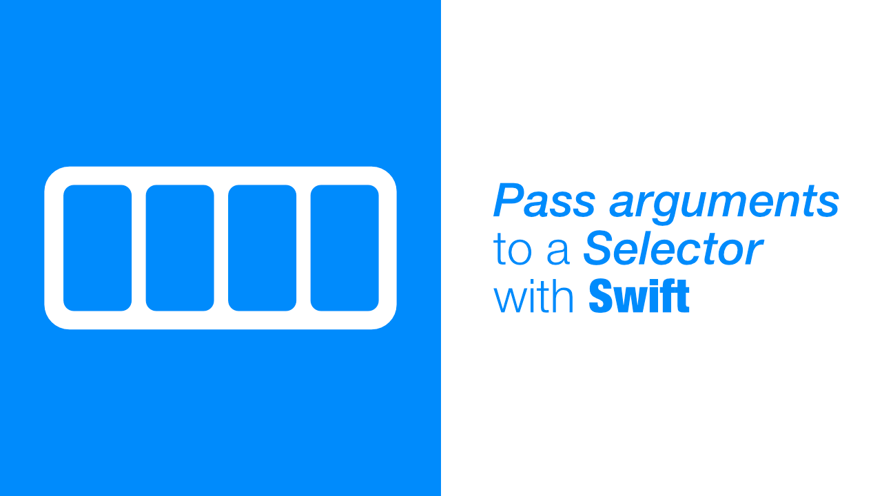 Pass arguments to a Selector with Swift
