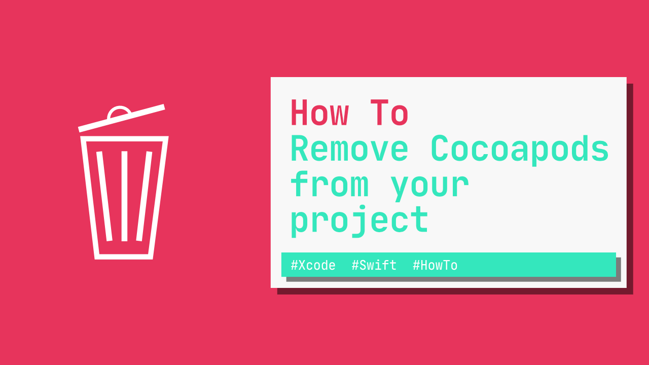 How to Remove CocoaPods from your Project