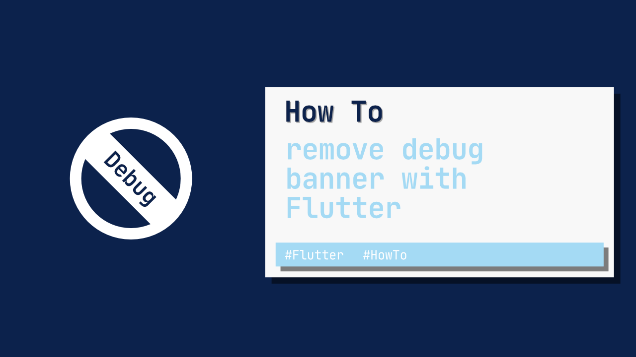 How to remove debug banner with Flutter