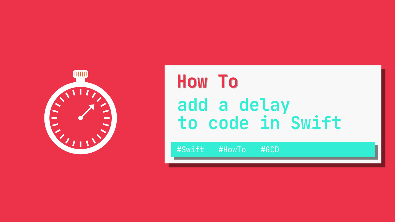 How to add a delay to code in Swift
